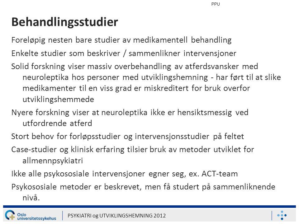 PPU Behandlingsstudier. Foreløpig nesten bare studier av medikamentell behandling. Enkelte studier som beskriver / sammenlikner intervensjoner.
