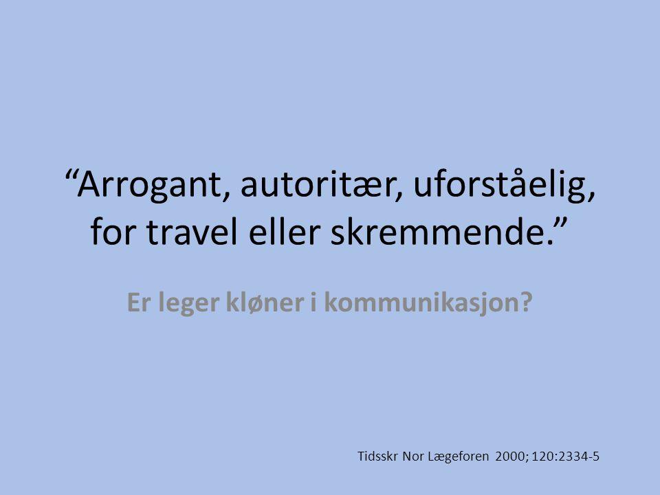 Arrogant, autoritær, uforståelig, for travel eller skremmende.
