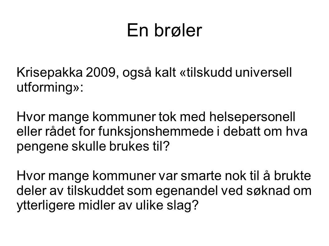 En brøler Krisepakka 2009, også kalt «tilskudd universell utforming»: