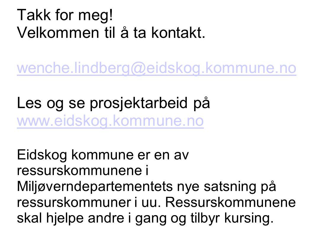 Takk for meg. Velkommen til å ta kontakt. wenche. lindberg@eidskog
