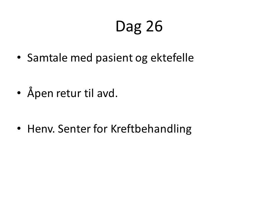 Dag 26 Samtale med pasient og ektefelle Åpen retur til avd.