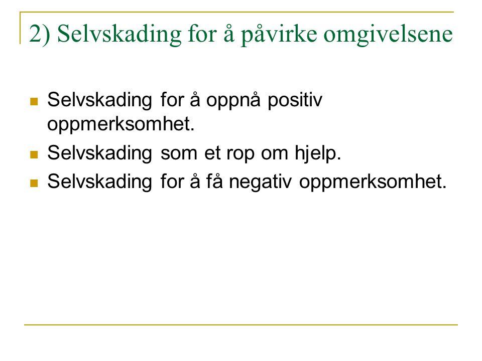 2) Selvskading for å påvirke omgivelsene