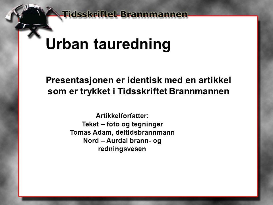 Urban tauredning Presentasjonen er identisk med en artikkel som er trykket i Tidsskriftet Brannmannen.