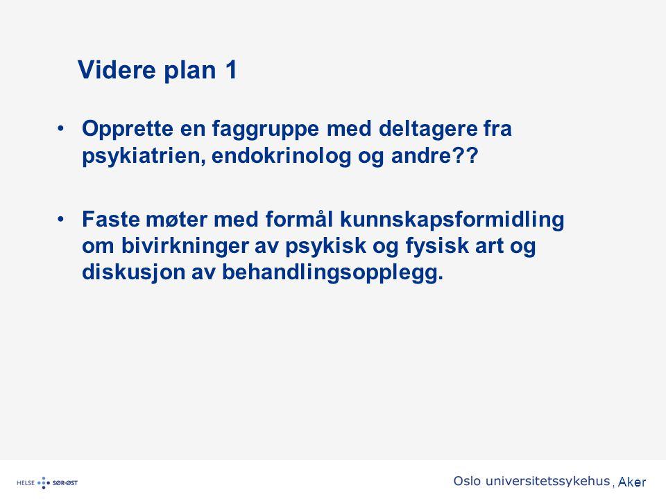 Videre plan 1 Opprette en faggruppe med deltagere fra psykiatrien, endokrinolog og andre