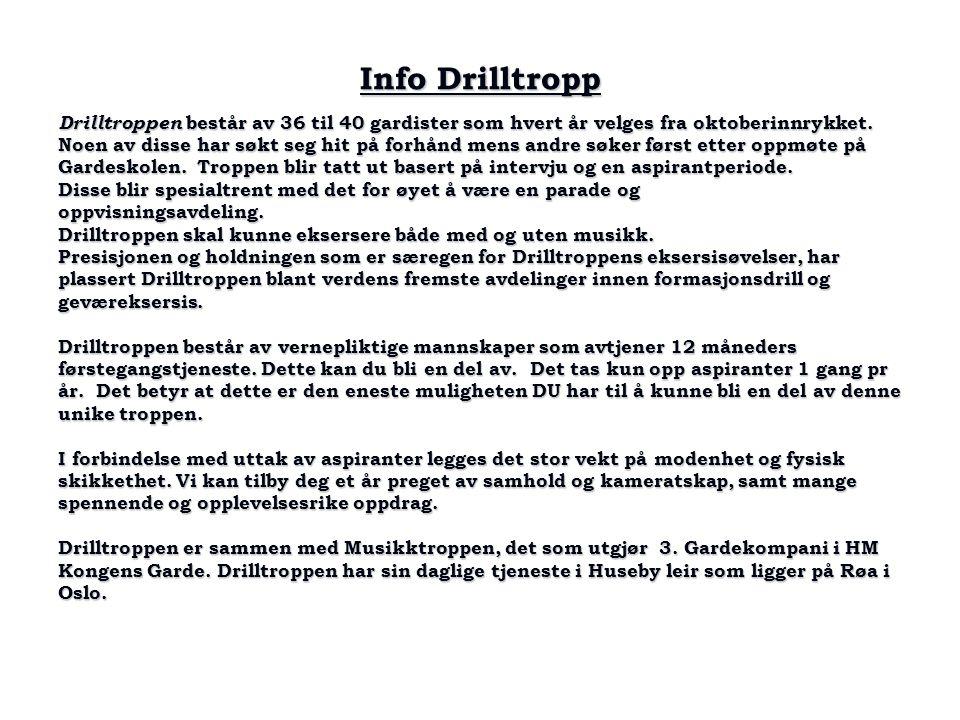 Info Drilltropp Drilltroppen består av 36 til 40 gardister som hvert år velges fra oktoberinnrykket.