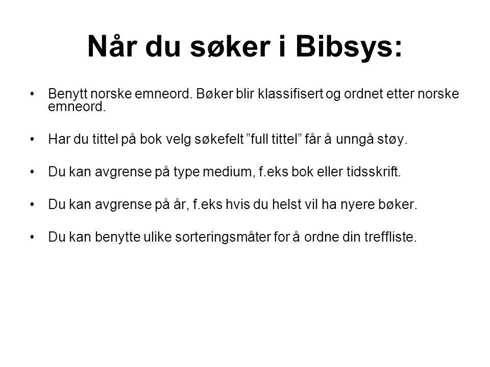 Når du søker i Bibsys: Benytt norske emneord. Bøker blir klassifisert og ordnet etter norske emneord.