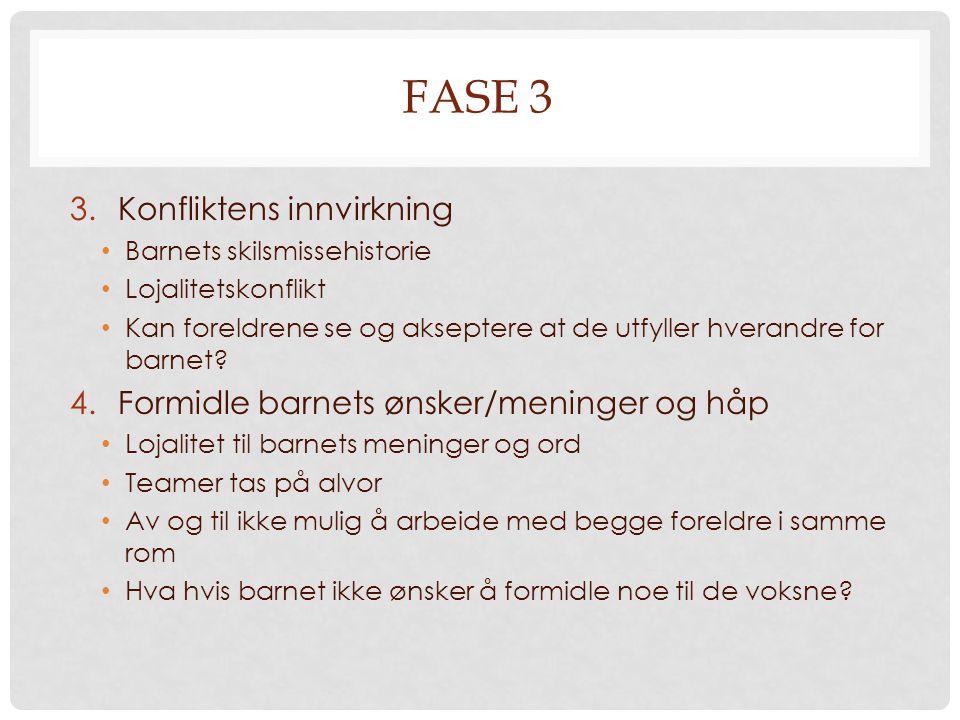 FASE 3 Konfliktens innvirkning Formidle barnets ønsker/meninger og håp
