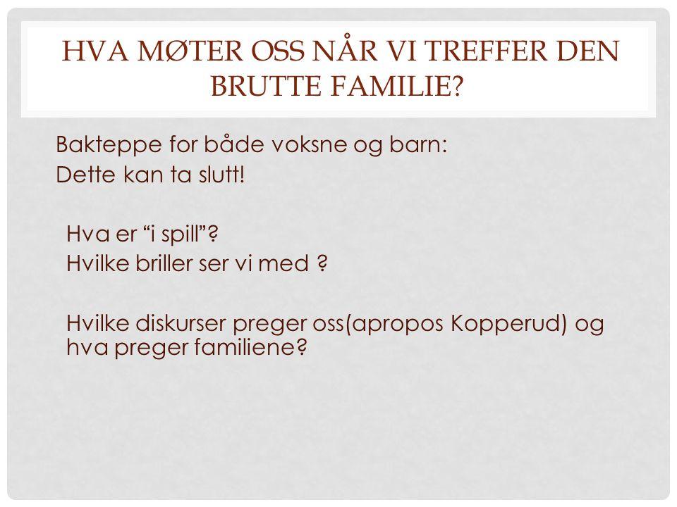 HVA MØTER OSS NÅR VI TREFFER DEN BRUTTE FAMILIE