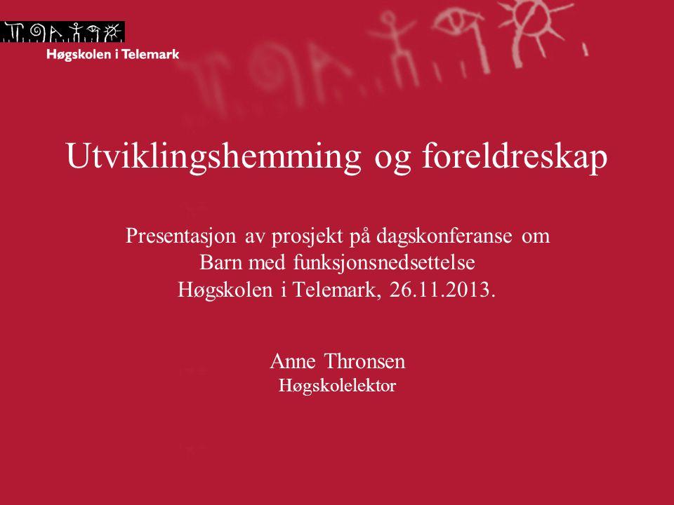 Utviklingshemming og foreldreskap Presentasjon av prosjekt på dagskonferanse om Barn med funksjonsnedsettelse Høgskolen i Telemark, 26.11.2013.