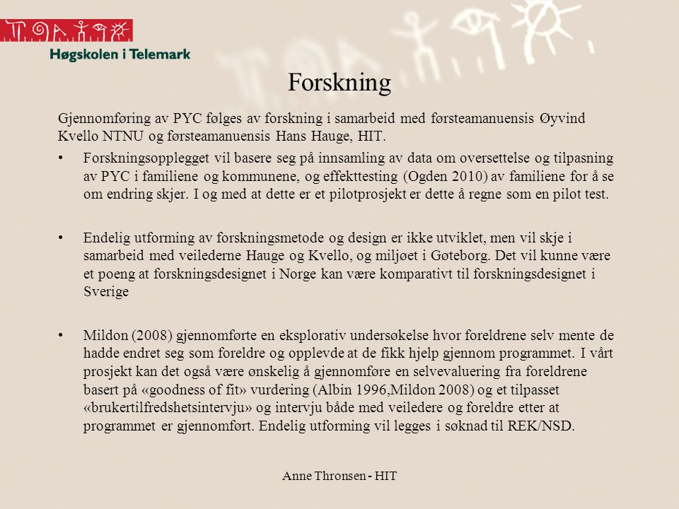 Forskning Gjennomføring av PYC følges av forskning i samarbeid med førsteamanuensis Øyvind Kvello NTNU og førsteamanuensis Hans Hauge, HIT.