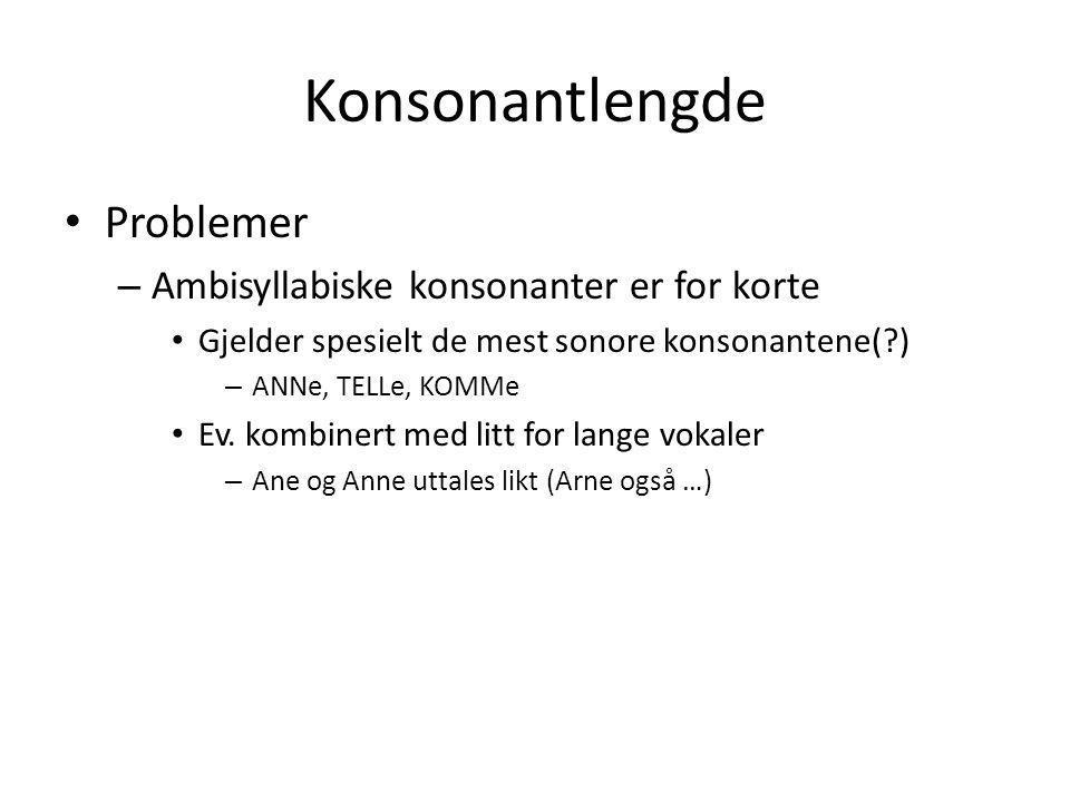 Konsonantlengde Problemer Ambisyllabiske konsonanter er for korte