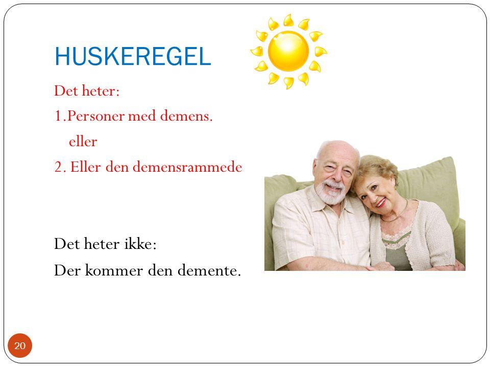 HUSKEREGEL Det heter ikke: Der kommer den demente. Det heter: