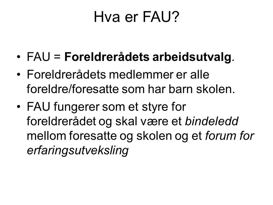 Hva er FAU FAU = Foreldrerådets arbeidsutvalg.