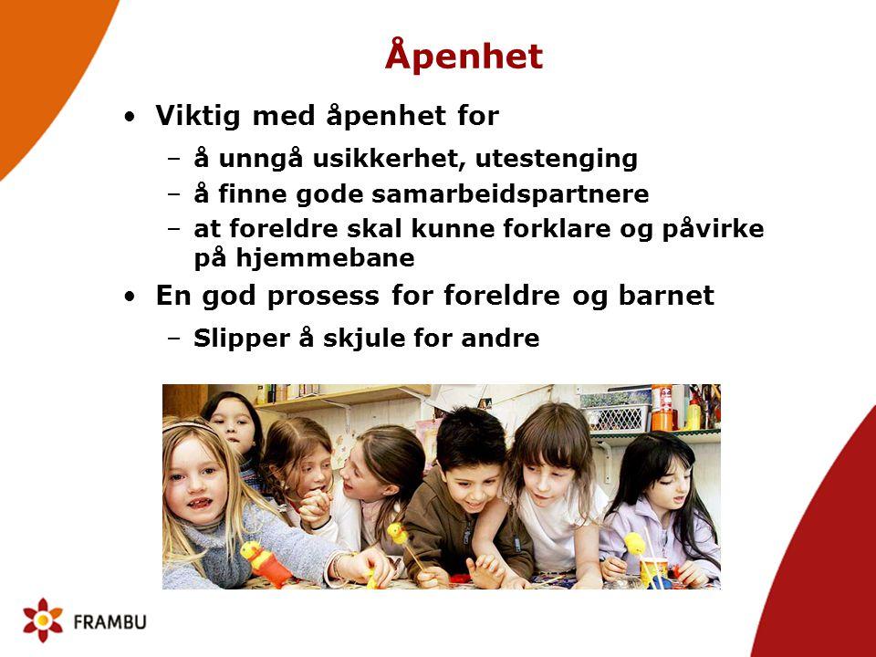 Åpenhet Viktig med åpenhet for En god prosess for foreldre og barnet