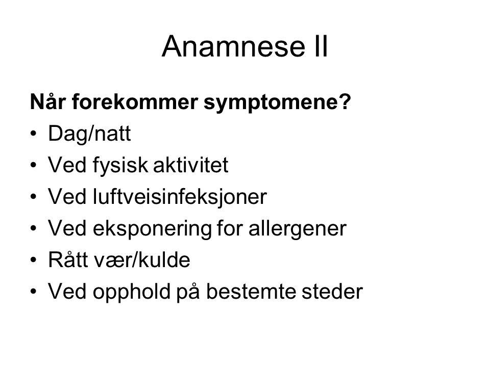 Anamnese II Når forekommer symptomene Dag/natt Ved fysisk aktivitet