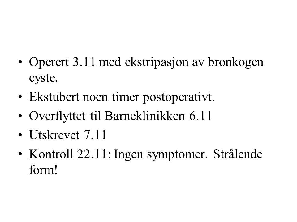 Operert 3.11 med ekstripasjon av bronkogen cyste.