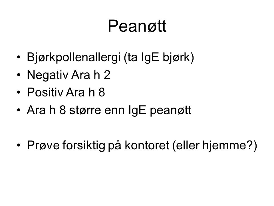 Peanøtt Bjørkpollenallergi (ta IgE bjørk) Negativ Ara h 2