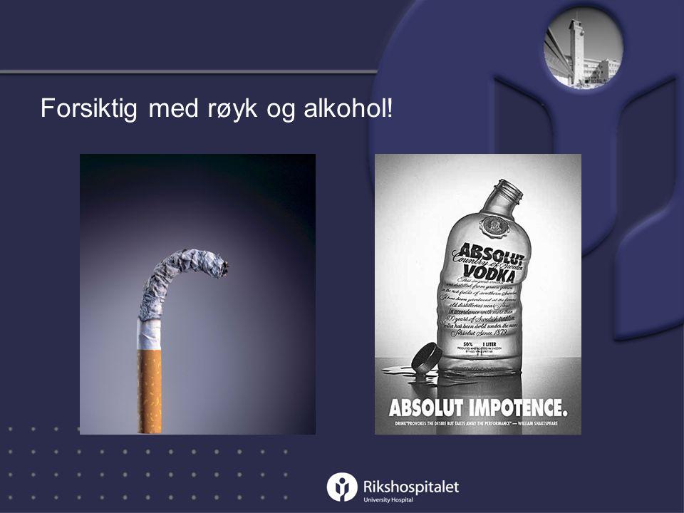 Forsiktig med røyk og alkohol!