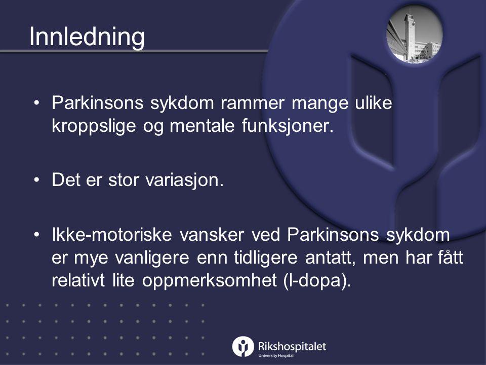 Innledning Parkinsons sykdom rammer mange ulike kroppslige og mentale funksjoner. Det er stor variasjon.