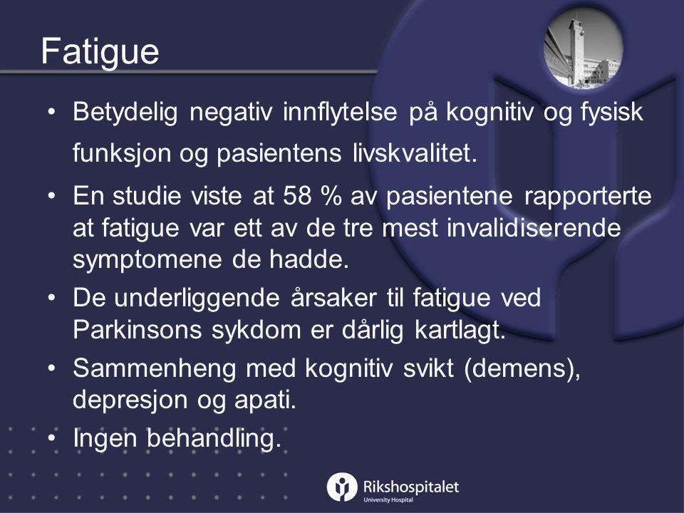 Fatigue Betydelig negativ innflytelse på kognitiv og fysisk funksjon og pasientens livskvalitet.