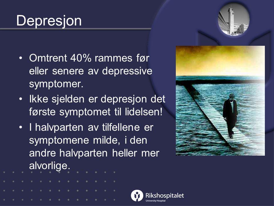 Depresjon Omtrent 40% rammes før eller senere av depressive symptomer.