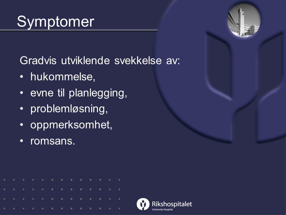 Symptomer Gradvis utviklende svekkelse av: hukommelse,