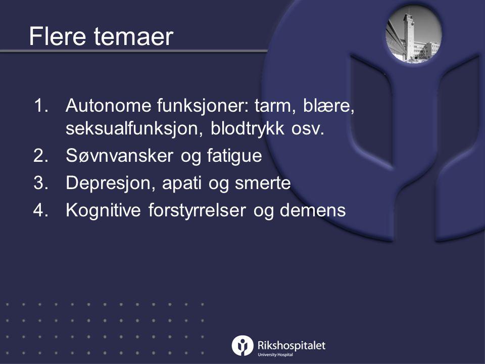 Flere temaer Autonome funksjoner: tarm, blære, seksualfunksjon, blodtrykk osv. Søvnvansker og fatigue.