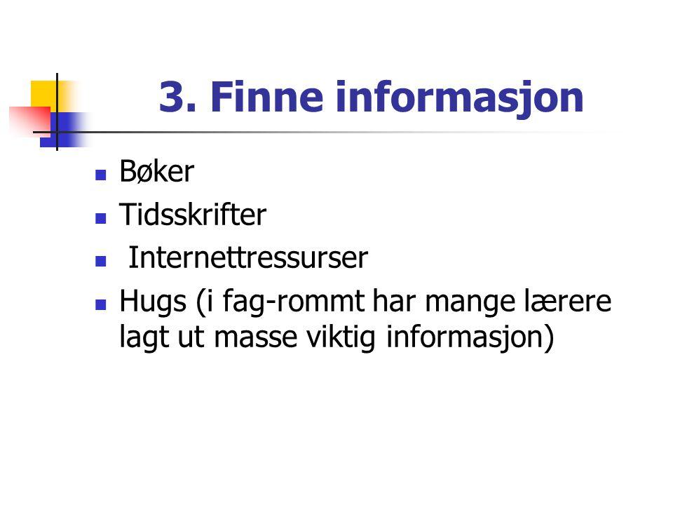 3. Finne informasjon Bøker Tidsskrifter Internettressurser