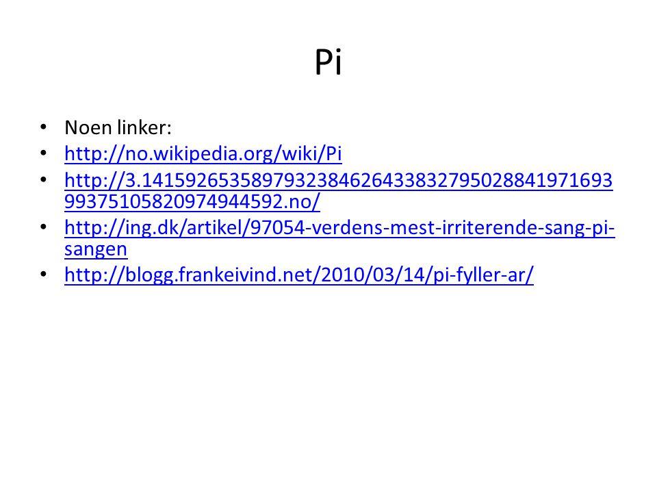 Pi Noen linker: http://no.wikipedia.org/wiki/Pi