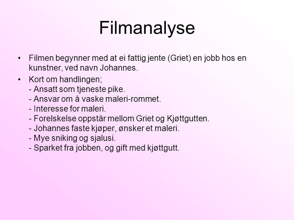 Filmanalyse Filmen begynner med at ei fattig jente (Griet) en jobb hos en kunstner, ved navn Johannes.