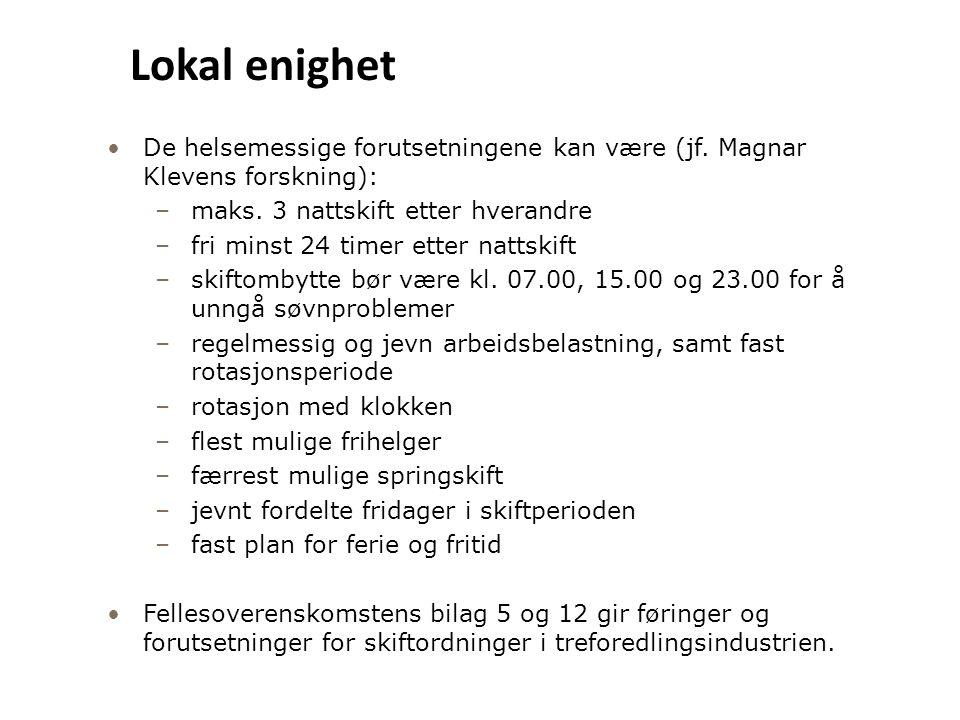 Lokal enighet De helsemessige forutsetningene kan være (jf. Magnar Klevens forskning): maks. 3 nattskift etter hverandre.