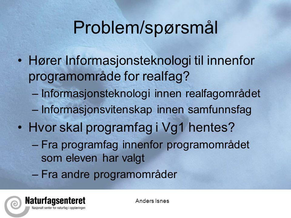 Problem/spørsmål Hører Informasjonsteknologi til innenfor programområde for realfag Informasjonsteknologi innen realfagområdet.