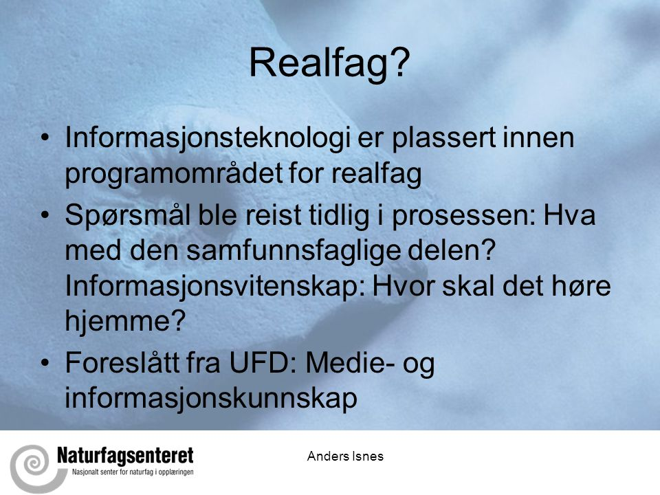 Realfag Informasjonsteknologi er plassert innen programområdet for realfag.