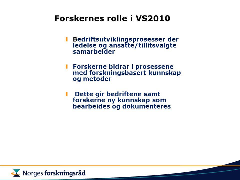 Forskernes rolle i VS2010 Bedriftsutviklingsprosesser der ledelse og ansatte/tillitsvalgte samarbeider.