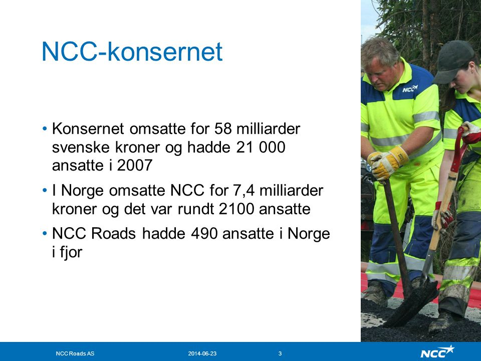 NCC-konsernet Konsernet omsatte for 58 milliarder svenske kroner og hadde 21 000 ansatte i 2007.