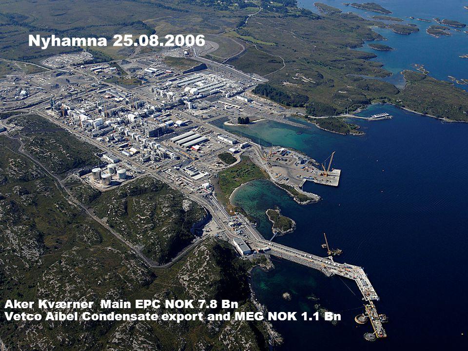 Nyhamna 25.08.2006 Aker Kværner Main EPC NOK 7.8 Bn Vetco Aibel Condensate export and MEG NOK 1.1 Bn.