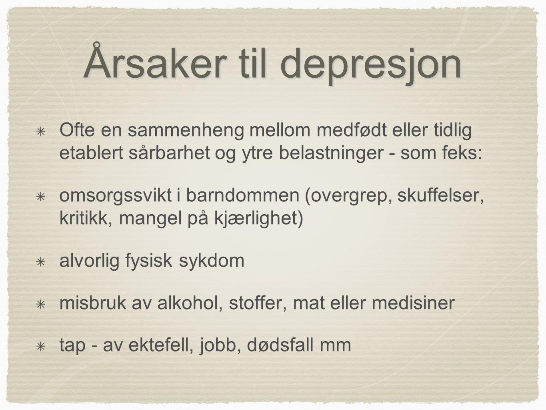 Årsaker til depresjon Ofte en sammenheng mellom medfødt eller tidlig etablert sårbarhet og ytre belastninger - som feks: