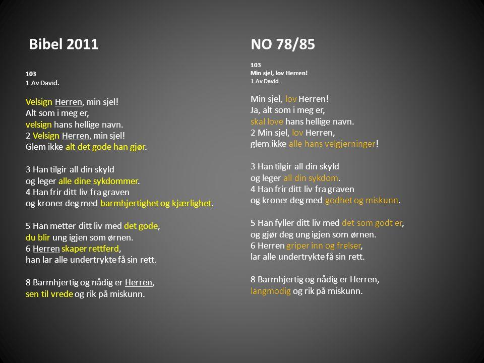 Bibel 2011 NO 78/85 Velsign Herren, min sjel! Alt som i meg er,