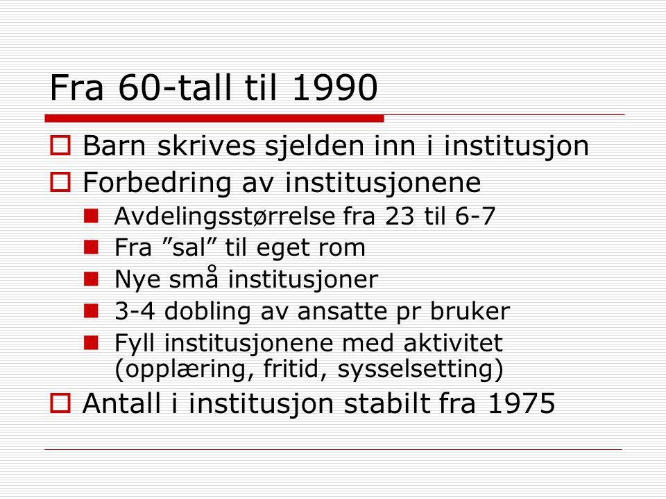 Fra 60-tall til 1990 Barn skrives sjelden inn i institusjon