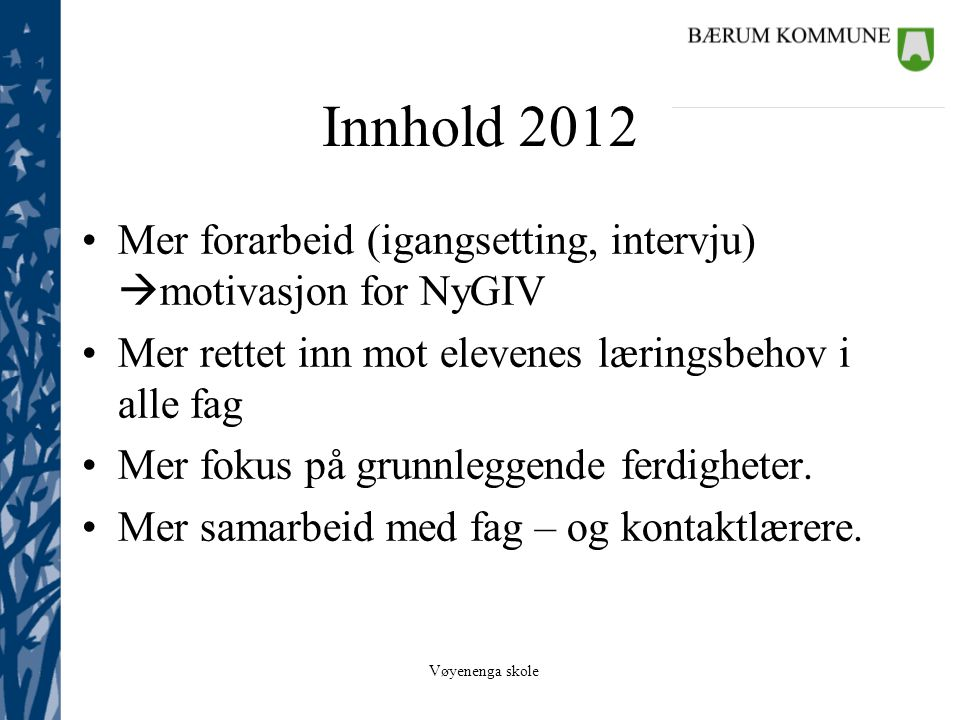 Innhold 2012 Mer forarbeid (igangsetting, intervju) motivasjon for NyGIV. Mer rettet inn mot elevenes læringsbehov i alle fag.