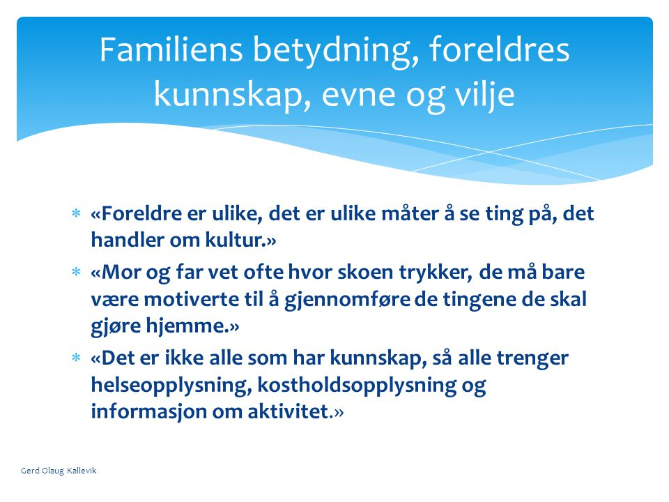 Familiens betydning, foreldres kunnskap, evne og vilje