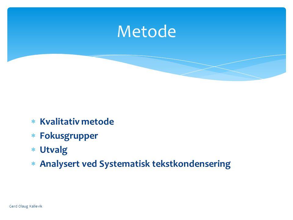 Metode Kvalitativ metode Fokusgrupper Utvalg