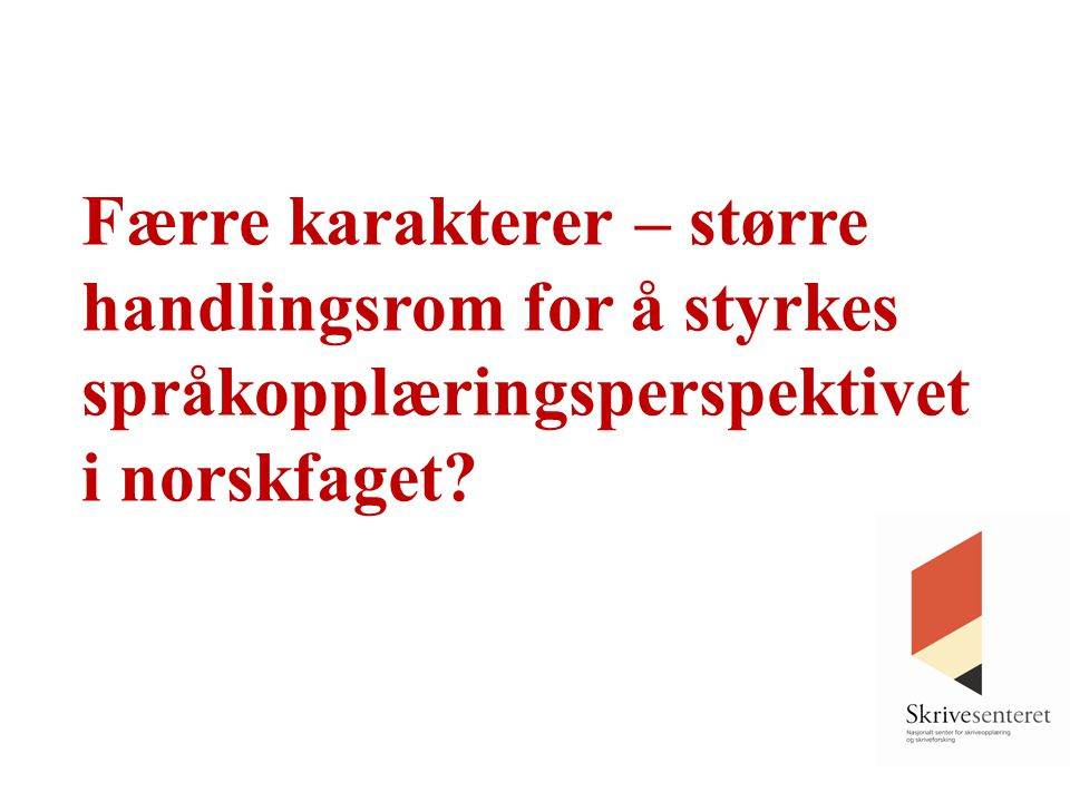 Færre karakterer – større handlingsrom for å styrkes språkopplæringsperspektivet i norskfaget