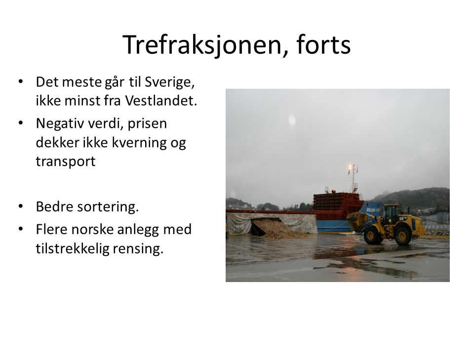 Trefraksjonen, forts Det meste går til Sverige, ikke minst fra Vestlandet. Negativ verdi, prisen dekker ikke kverning og transport.