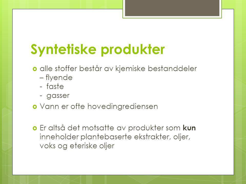 Syntetiske produkter alle stoffer består av kjemiske bestanddeler – flyende - faste - gasser. Vann er ofte hovedingrediensen.
