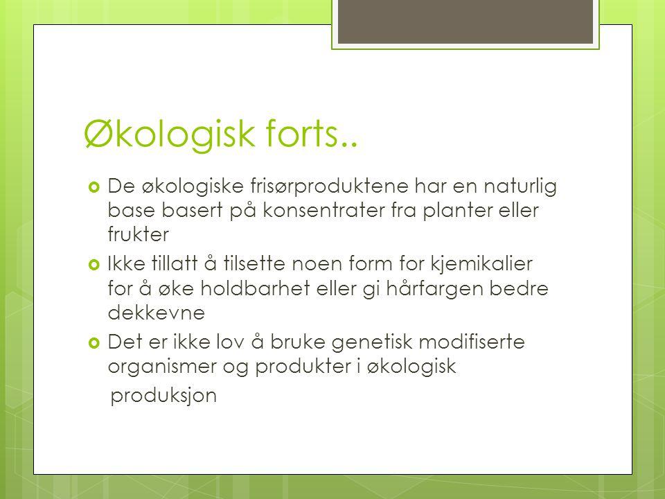 Økologisk forts.. De økologiske frisørproduktene har en naturlig base basert på konsentrater fra planter eller frukter.