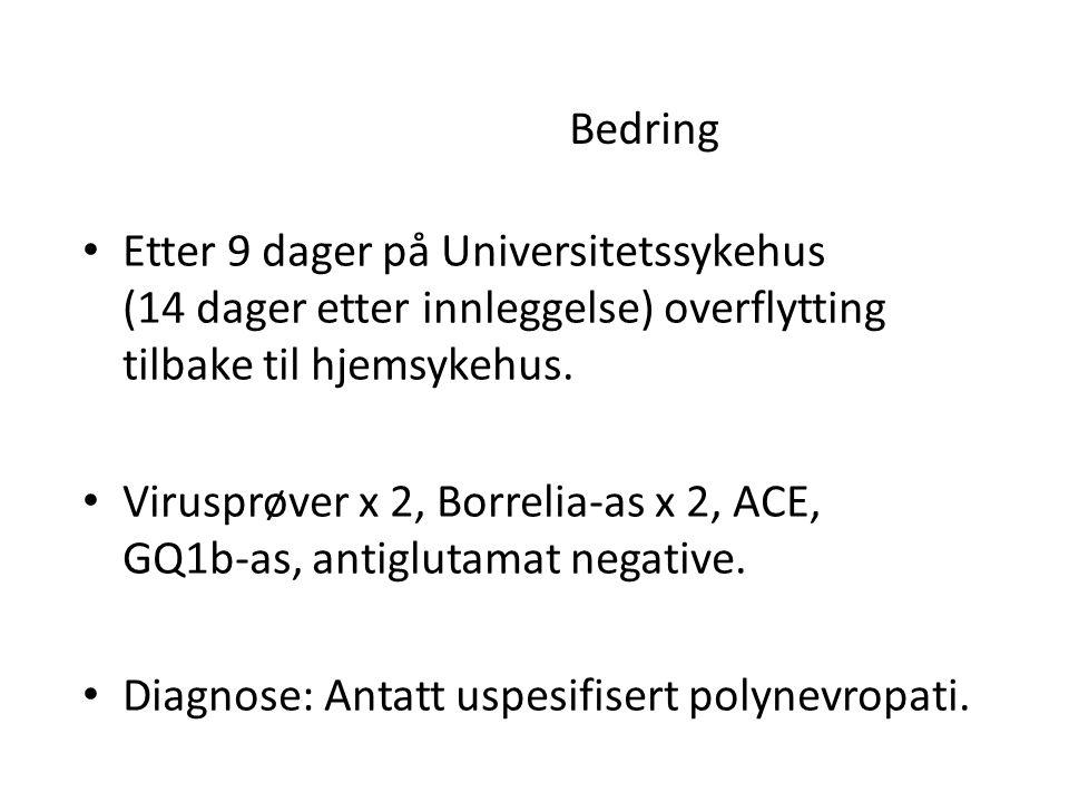 Bedring Etter 9 dager på Universitetssykehus (14 dager etter innleggelse) overflytting tilbake til hjemsykehus.