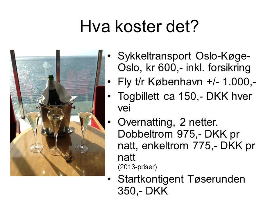 Hva koster det Sykkeltransport Oslo-Køge-Oslo, kr 600,- inkl. forsikring. Fly t/r København +/- 1.000,-