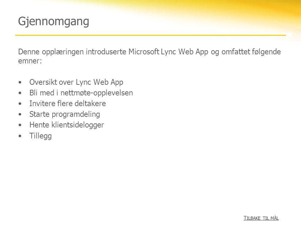 Gjennomgang Denne opplæringen introduserte Microsoft Lync Web App og omfattet følgende emner: Oversikt over Lync Web App.