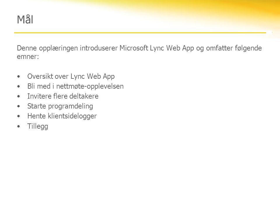 Mål Denne opplæringen introduserer Microsoft Lync Web App og omfatter følgende emner: Oversikt over Lync Web App.